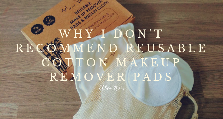 Why I Don't Recommend Reusable Cotton Makeup Remover Pads