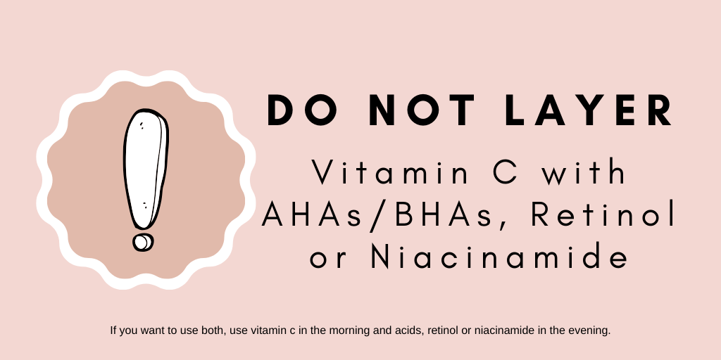 Reads: Do not layer vitamin C with AHAs, Retinol and Niacinamide